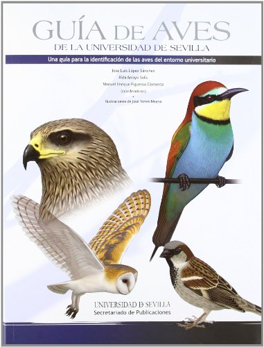 Guía de aves de la Universidad de Sevilla: Una guía para la identificación de las aves del entorno universitario (Serie Ciencias)