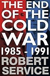 The End of the Cold War: 1985-1991 by Robert Service (2015-10-08)