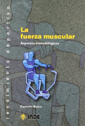 La fuerza muscular: Aspectos metodológicos (Rendimiento deportivo) por Carmelo Bosco