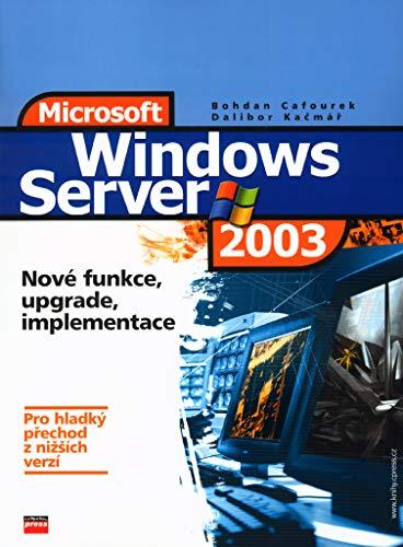 Windows Server 2003: Nové funkce, upgrade, implementace (2003) -