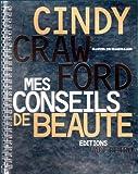 CINDY CRAWFORD, MES CONSEILS DE BEAUTE. Manuel de maquillage...