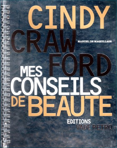 CINDY CRAWFORD, MES CONSEILS DE BEAUTE. Manuel de maquillage par Cindy Crawford