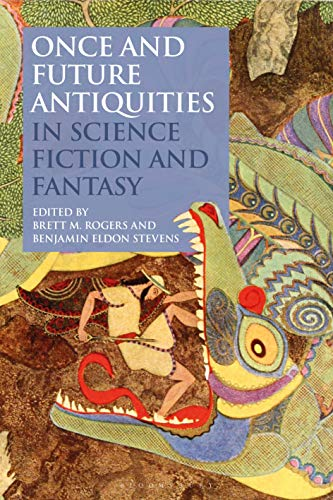 Once and Future Antiquities in Science Fiction and Fantasy (Bloomsbury Studies in Classical Reception) (English Edition) Rogers Antike