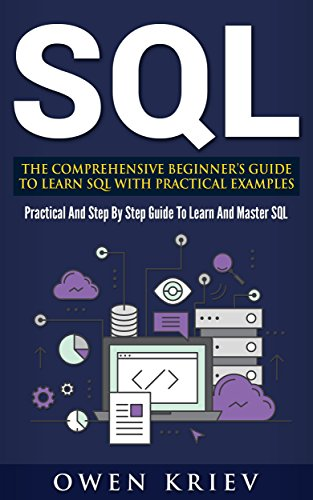 SQL: The Comprehensive Beginner's Guide to Learn SQL with Practical Examples (English Edition) por owen kriev