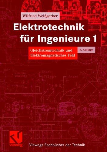 Elektrotechnik für Ingenieure 1. Gleichstromtechnik und Elektromagnetisches Feld