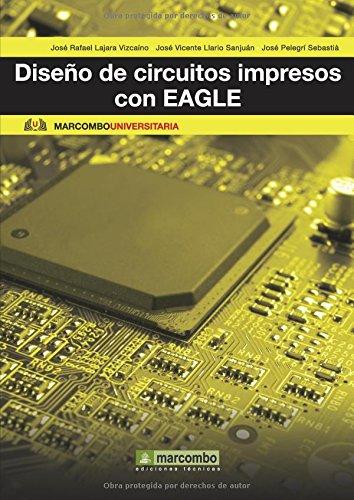 Diseño de circuitos impresos con EAGLE (MARCOMBO UNIVERSITARIA) por José Vicente LLario, José Pelegri José Rafael Lajara