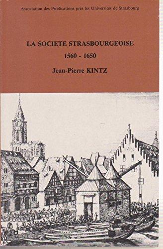 La société strasbourgeoise du milieu du XVIe siècle à la fin de la guerre de Trente ans, 1560-1650 : Essai d'histoire démographique, économique et sociale par Jean-Pierre Kintz