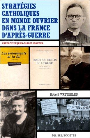 Stratégies catholiques en monde ouvrier dans la France d'après-guerre par  Robert Wattebled, Jean-Marie Mayeur