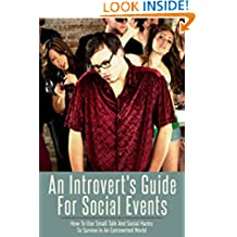 An Introvert's Guide for Social Events: How To Use Small Talk And Social Hacks To Survive In An Extroverted World (Introvert Guide, Social Anxiety, Shyness, ... Skills, Small Talk, Social Hacks)