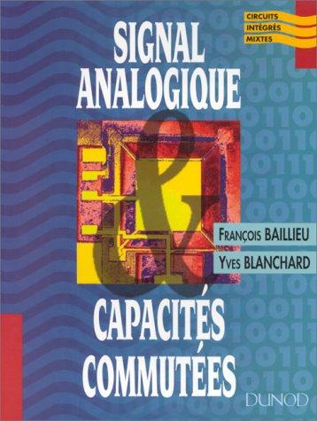 SIGNAL ANALOGIQUE ET CAPACITES COMMUTEES. Architecture et concepts de base par François Baullieu, Yves Blanchard