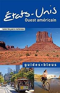 Guides bleus. États-Unis : Ouest américain par Guides bleus