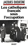 Les catholiques français sous l'occupation (Documents Français)