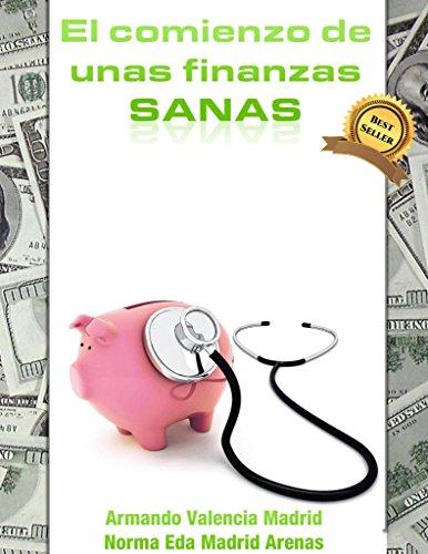 El Comienzo de unas Finanzas Sanas por Norma Eda Madrid Arenas