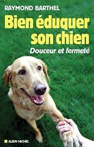 Bien éduquer son chien : Douceur et fermeté