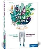 Kreativ sein, kreativ bleiben: Vom bewussten Umgang mit den eigenen Ressourcen - Gudrun Wegener