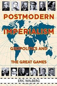Postmodern Imperialism: Geopolitics and the Great Games von [Walberg, Eric]