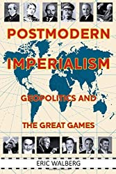 Postmodern Imperialism: Geopolitics and the Great Games by Eric Walberg (2011-06-15)