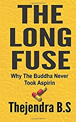 The Long Fuse - Why The Buddha Never Took Aspirin: Why The Buddha Never Took Aspirin by Thejendra B.S (2012-09-27)