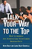Talk Your Way to the Top: How to Address Any Audience Like Your Career Depends On It by Kevin Daley (2003-09-02)
