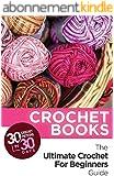 Crochet: Crochet Books: 30 Crochet Patterns In 30 Days With The Ultimate Crochet Guide! (crochet patterns on kindle free, crochet patterns, crochet books, ... crochet magazine Book 1) (English Edition)