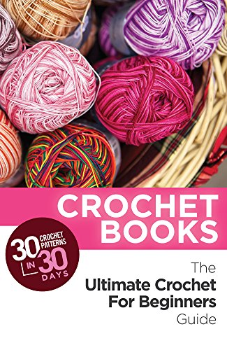 Crochet: Crochet Books: 30 Crochet Patterns In 30 Days With The Ultimate Crochet Guide! (crochet patterns on kindle free, crochet patterns, crochet books, ... crochet magazine Book 1) (English Edition)