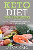 Keto Diet For Beginners: 75 Low Carb Recipes for Weight Loss, and 14 Day Meal Plan: Volume 1 (Ketogenic Diet)