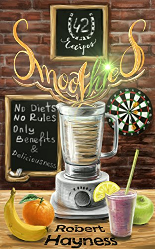 42 recipes Smoothies: No Diets , No Rules. Only Benefits & Deliciousness! (English Edition) -