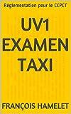 UV1 Examen Taxi: Réglementation pour le CCPCT (French Edition)
