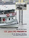 125 Jahre MS Friedrich: Von der Hamburger Hafenfähre zum Bremer Traditionsschiff