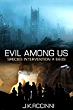 Evil Among Us: An Alien Apocalyptic Saga (Species Intervention #6609 Series Book 5)
