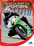Behind the Wheel of a Sportbike (In the Driver's Seat) (English Edition)