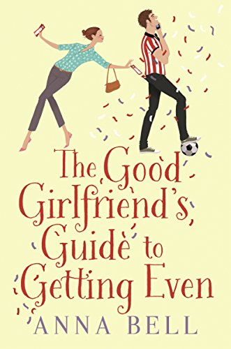 The Good Girlfriend's Guide to Getting Even: The brilliant new laugh-out-loud love story by [Bell, Anna]