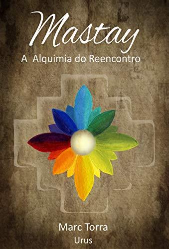 MASTAY A Alquimia do Reencontro (Portuguese Edition)