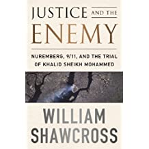 Justice and the Enemy: Nuremberg, 9/11, and the Trial of Khalid Sheikh Mohammed by William Shawcross (2012-01-10)