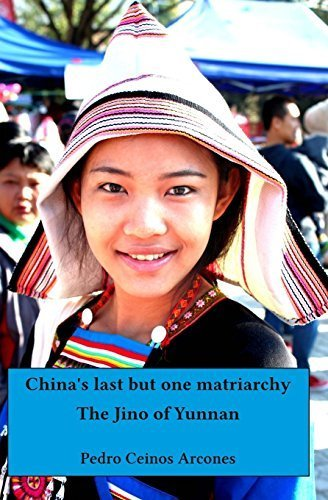 China's last but one matriarchy: The Jino of Yunnan by Mr Pedro Ceinos Arcones (2013-06-09)
