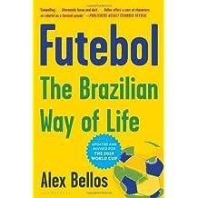 Futebol: The Brazilian Way of Life by Alex Bellos (2014-05-06)