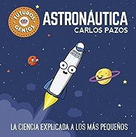 Astronáutica : La ciencia explicada a los más pequeños par Carlos Pazos