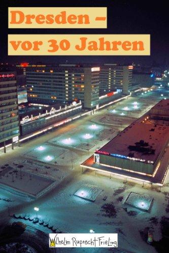 DRESDEN VOR 30 JAHREN: Ein Fotobuch. Garniert mit Zitaten von Richard Wagner (Frielings Fotoarchiv 4)