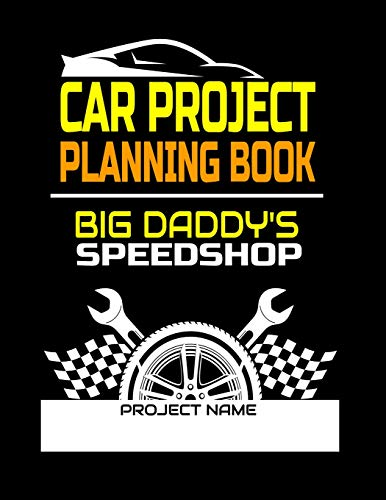 Car Project Planning Book Big Daddys Speedshop: Plan Your Next Car Project With This Handy Parts Log Book -Goals, Budget- Price Comparison Charts- Notes- Car Builders Project Car Book