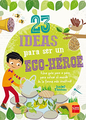 23 ideas para ser un eco-héroe por Isabel Thomas