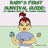 Baby's First Survival Guide: An Alphabet Book of the Zombie Pandemic: Baby's First Survival Guide: An Alphabet Book of the Zombie Pandemic