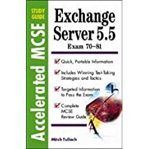 Exchange Server 5.5: Exam 70-81 (Accelerated MCSE Study Guides) by Mitch Tulloch (1999-05-01)