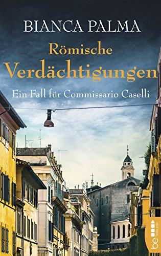 Römische Verdächtigungen: Ein Fall für Commissario Caselli (Rom Krimi 3)