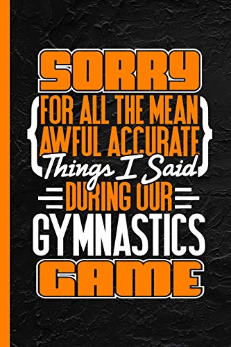 "Sorry For All The Mean Awful Accurate Things I Said During Our Gymnastics Game: Notebook & Journal Or Diary, Wide Ruled Paper (120 Pages, 6x9"")"