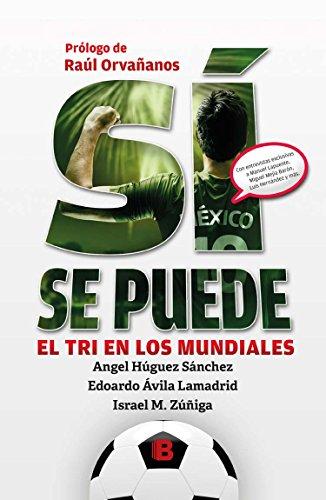 Si se puede / Yes We Can: El Tri en los mundiales / The Tri in World Soccer Cup - El De Tri Mexico