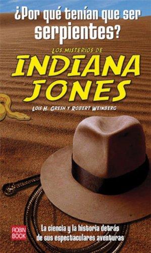 Misterios de Indiana jones, los- ¿por que tenian que ser serpientes? (Historia Enigmas) por Lois H. Gresh