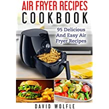 Air Fryer Recipes Cookbook: 95 Delicious and Easy Air Fryer Recipes (English Edition)