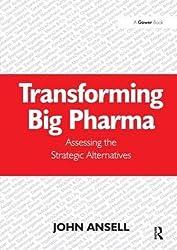 Transforming Big Pharma: Assessing the Strategic Alternatives by John Ansell (2013-09-02)