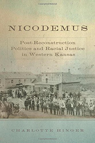 Nicodemus: Post-Reconstruction Politics and Racial Justice in Western Kansas (Race and Culture in the American West Series) by Charlotte Hinger (2016-05-31)
