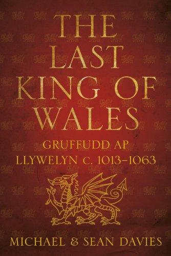 The Last King of Wales: Gruffudd ap Llywelyn, c. 1013-1063 (English Edition) -